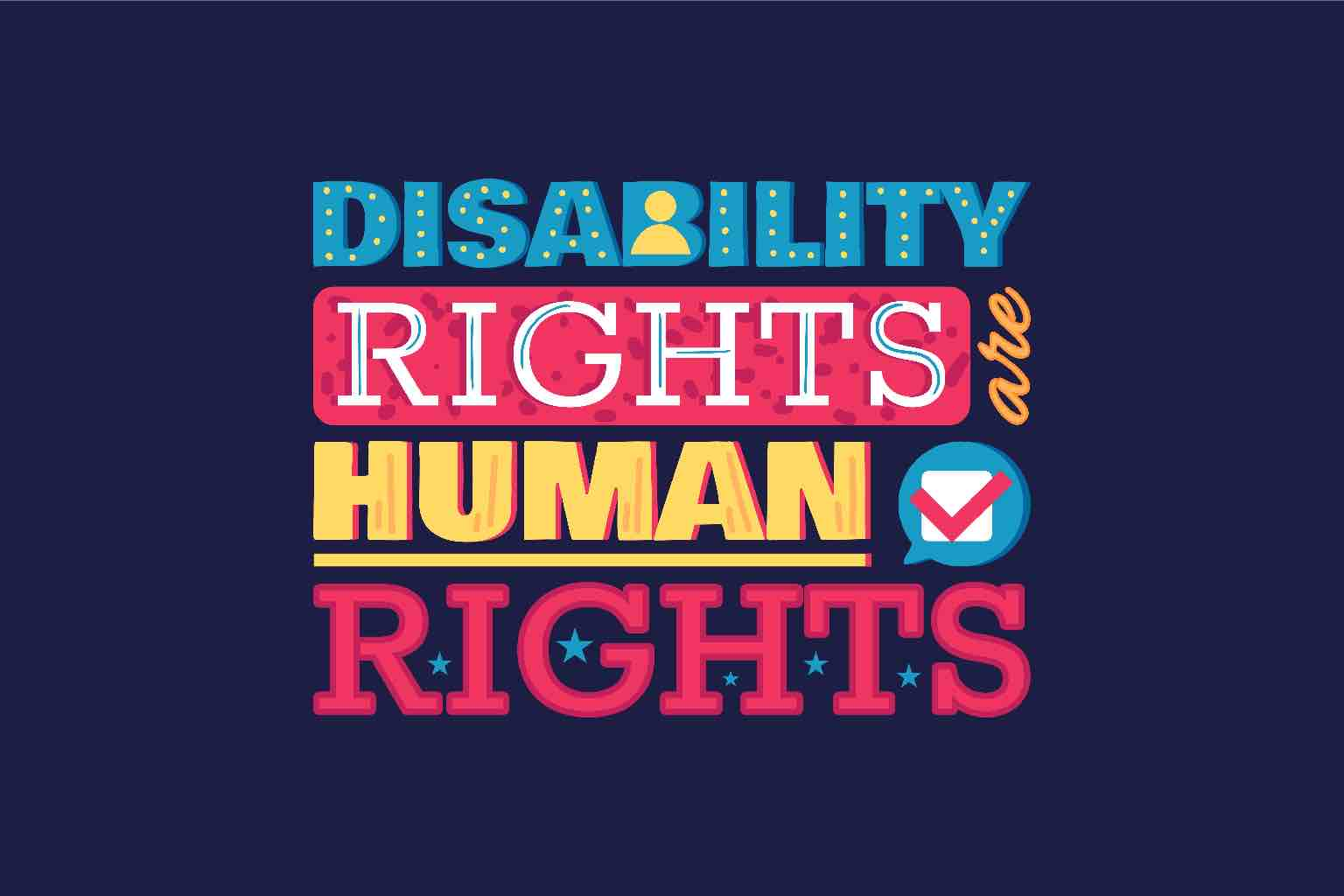 """A colourful graphic with the words """"DISABILITY RIGHTS ARE HUMAN RIGHTS"""""""